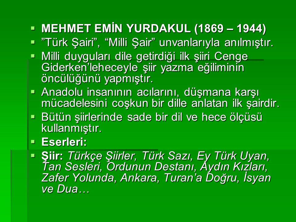  MEHMET EMİN YURDAKUL (1869 – 1944)  Türk Şairi , Milli Şair unvanlarıyla anılmıştır.