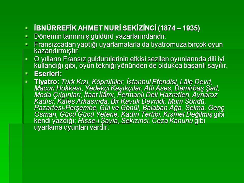  İBNÜRREFİK AHMET NURİ SEKİZİNCİ (1874 – 1935)  Dönemin tanınmış güldürü yazarlarındandır.