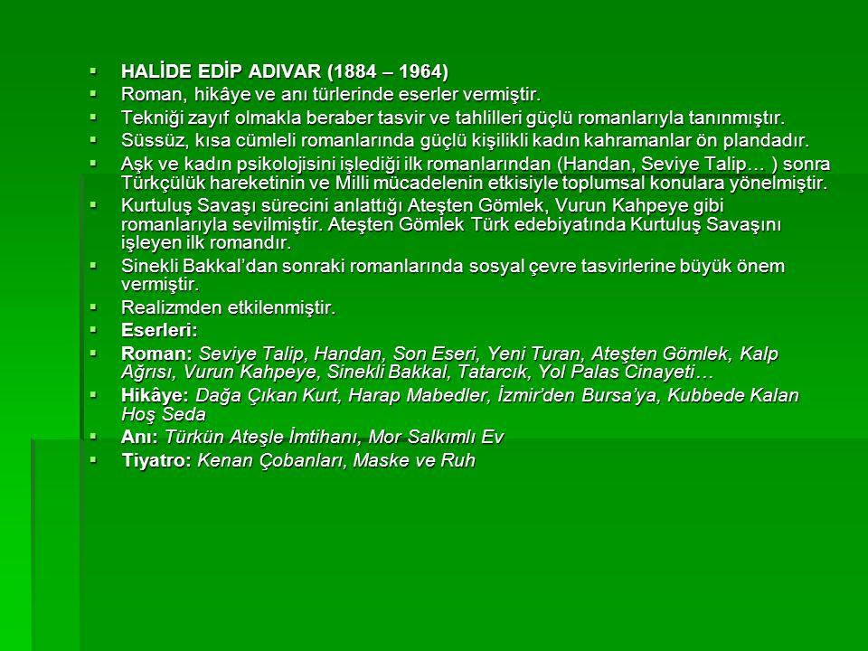  HALİDE EDİP ADIVAR (1884 – 1964)  Roman, hikâye ve anı türlerinde eserler vermiştir.