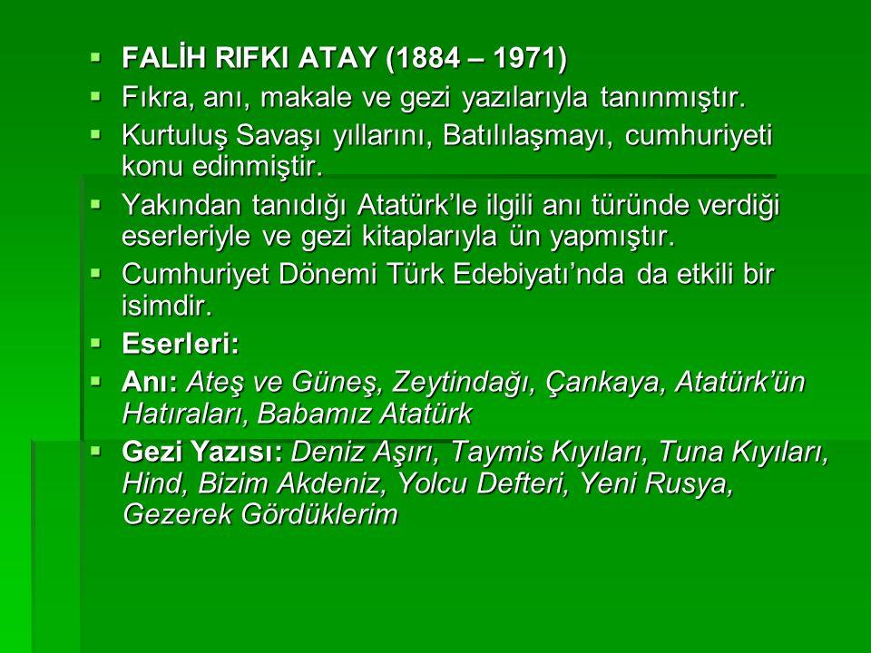  FALİH RIFKI ATAY (1884 – 1971)  Fıkra, anı, makale ve gezi yazılarıyla tanınmıştır.