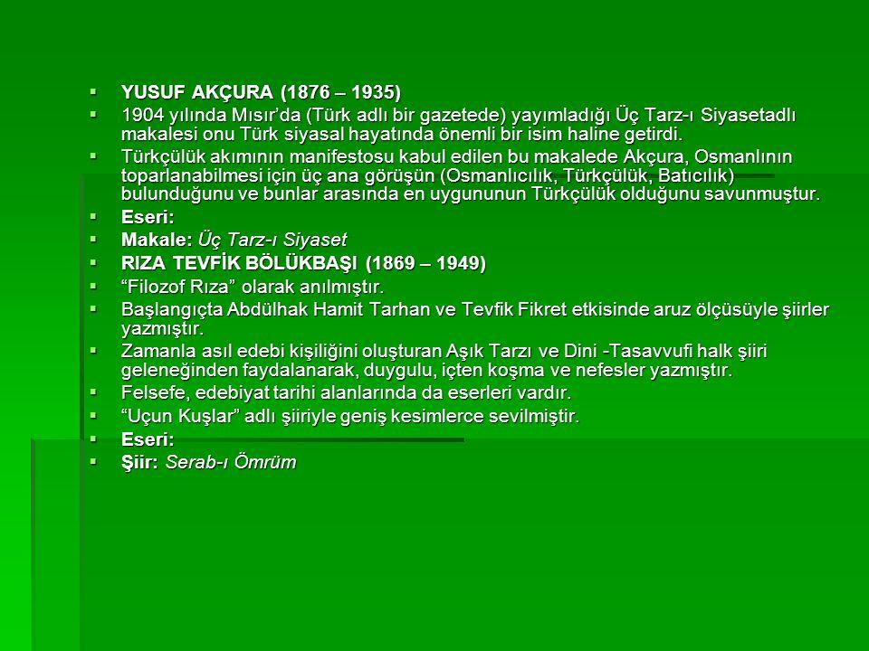  YUSUF AKÇURA (1876 – 1935)  1904 yılında Mısır'da (Türk adlı bir gazetede) yayımladığı Üç Tarz-ı Siyasetadlı makalesi onu Türk siyasal hayatında önemli bir isim haline getirdi.