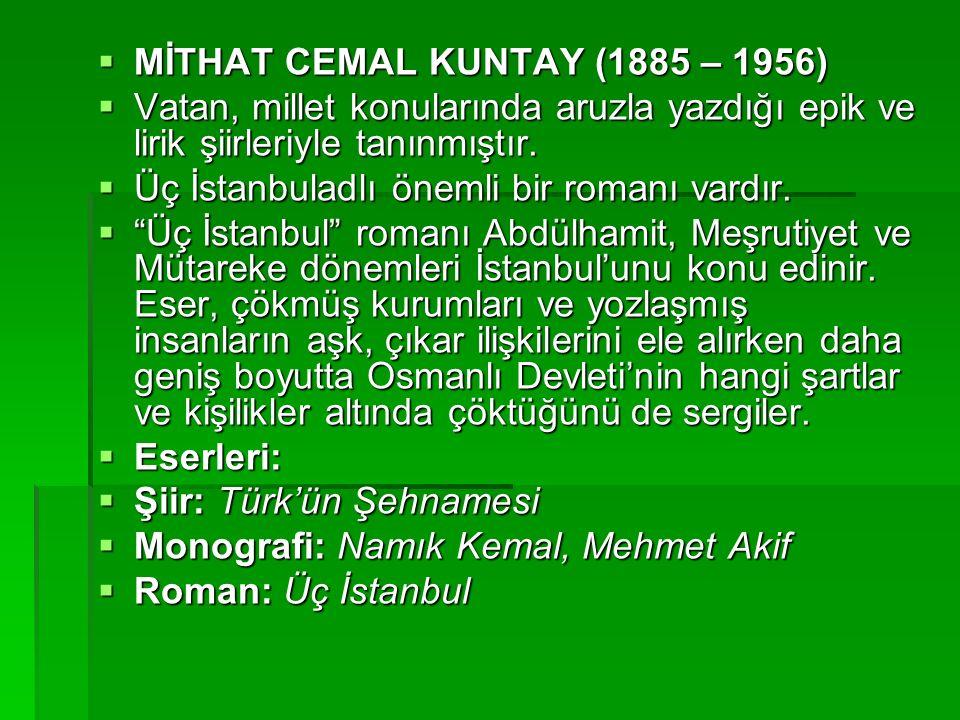  MİTHAT CEMAL KUNTAY (1885 – 1956)  Vatan, millet konularında aruzla yazdığı epik ve lirik şiirleriyle tanınmıştır.