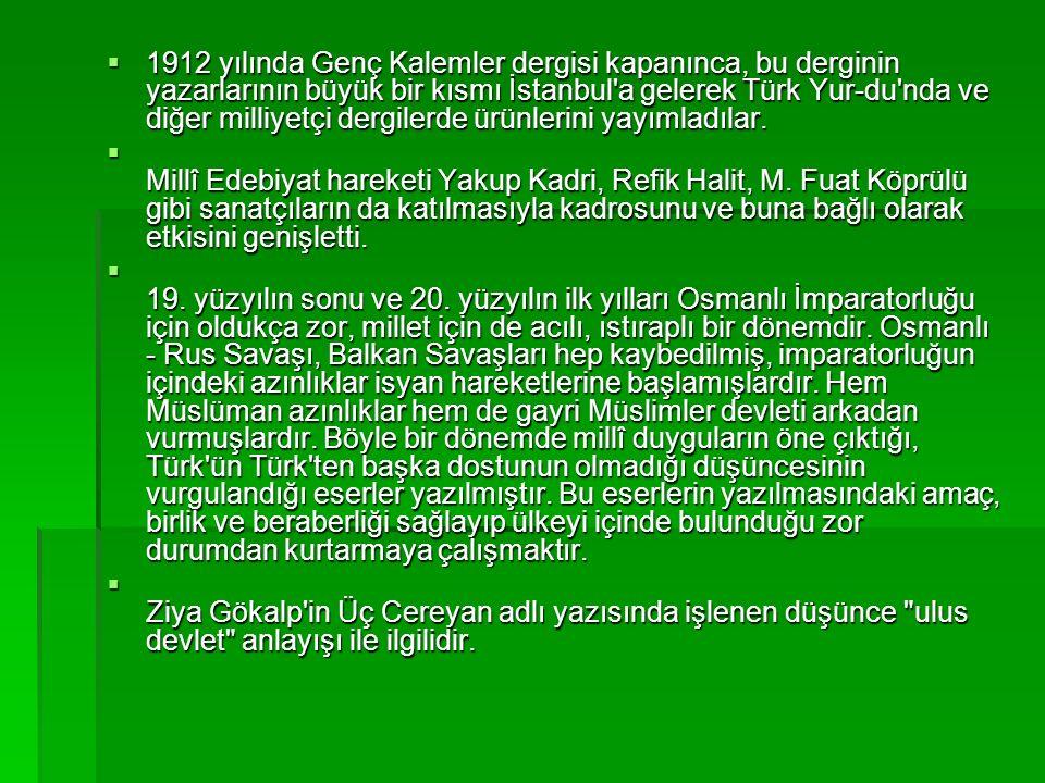  1912 yılında Genç Kalemler dergisi kapanınca, bu derginin yazarlarının büyük bir kısmı İstanbul a gelerek Türk Yur-du nda ve diğer milliyetçi dergilerde ürünlerini yayımladılar.