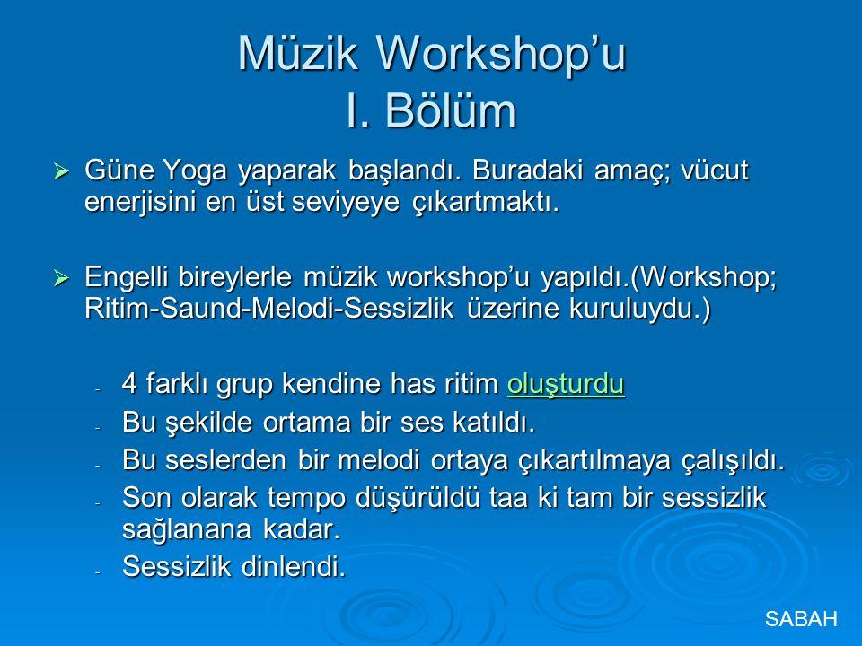 Müzik Workshop'u I. Bölüm  Güne Yoga yaparak başlandı.
