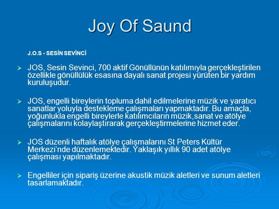 Joy Of Saund J.O.S - SESİN SEVİNCİ   JOS, Sesin Sevinci, 700 aktif Gönüllünün katılımıyla gerçekleştirilen özellikle gönüllülük esasına dayalı sanat projesi yürüten bir yardım kuruluşudur.