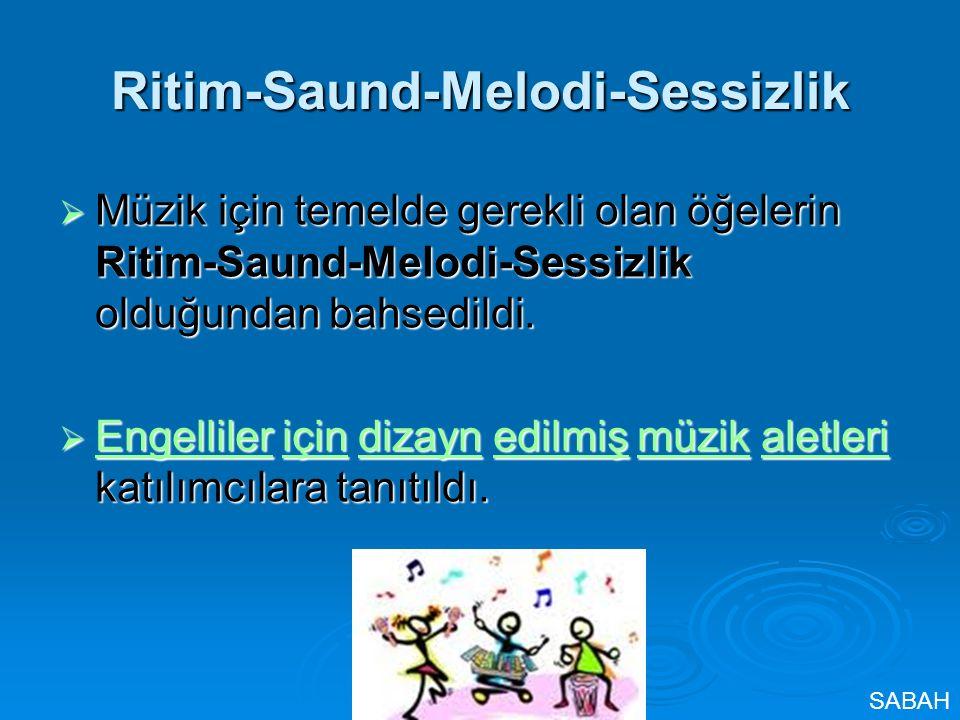 Ritim-Saund-Melodi-Sessizlik  Müzik için temelde gerekli olan öğelerin Ritim-Saund-Melodi-Sessizlik olduğundan bahsedildi.