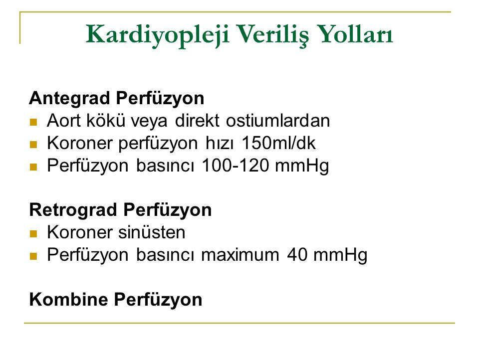 Kardiyopleji Veriliş Yolları Antegrad Perfüzyon Aort kökü veya direkt ostiumlardan Koroner perfüzyon hızı 150ml/dk Perfüzyon basıncı 100-120 mmHg Retr