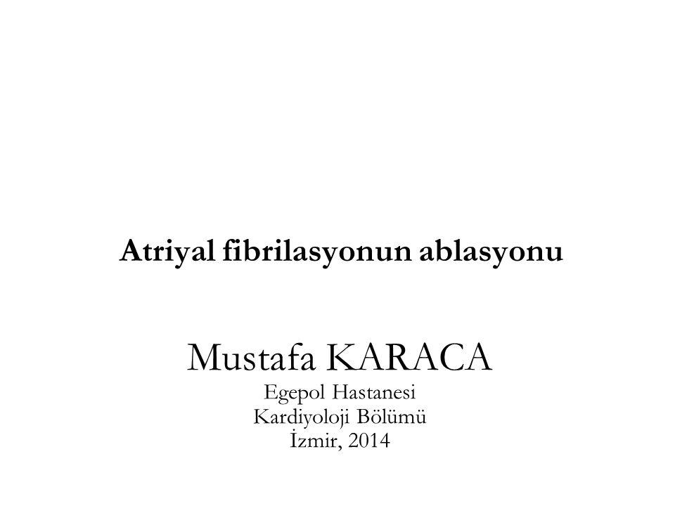 Atriyal fibrilasyonun ablasyonu Mustafa KARACA Egepol Hastanesi Kardiyoloji Bölümü İzmir, 2014