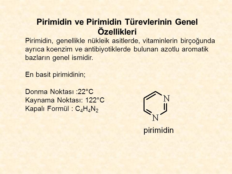 Pirimidin ve Pirimidin Türevlerinin Genel Özellikleri Pirimidin, genellikle nükleik asitlerde, vitaminlerin birçoğunda ayrıca koenzim ve antibiyotiklerde bulunan azotlu aromatik bazların genel ismidir.
