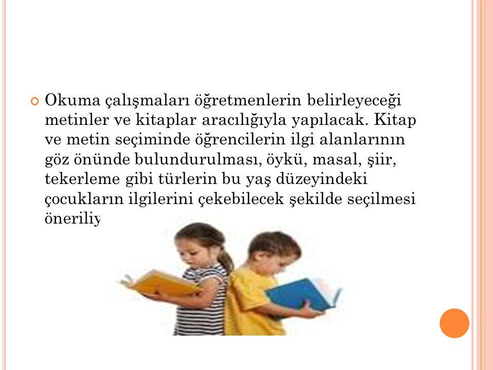 Okuma çalışmaları öğretmenlerin belirleyeceği metinler ve kitaplar aracılığıyla yapılacak.