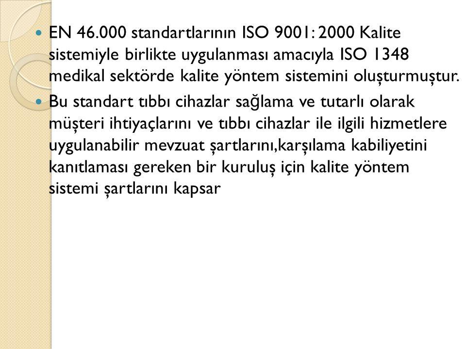EN 46.000 standartlarının ISO 9001: 2000 Kalite sistemiyle birlikte uygulanması amacıyla ISO 1348 medikal sektörde kalite yöntem sistemini oluşturmuştur.