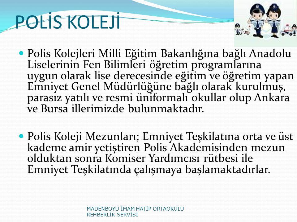 POLİS KOLEJİ Polis Kolejleri Milli Eğitim Bakanlığına bağlı Anadolu Liselerinin Fen Bilimleri öğretim programlarına uygun olarak lise derecesinde eğitim ve öğretim yapan Emniyet Genel Müdürlüğüne bağlı olarak kurulmuş, parasız yatılı ve resmi üniformalı okullar olup Ankara ve Bursa illerimizde bulunmaktadır.