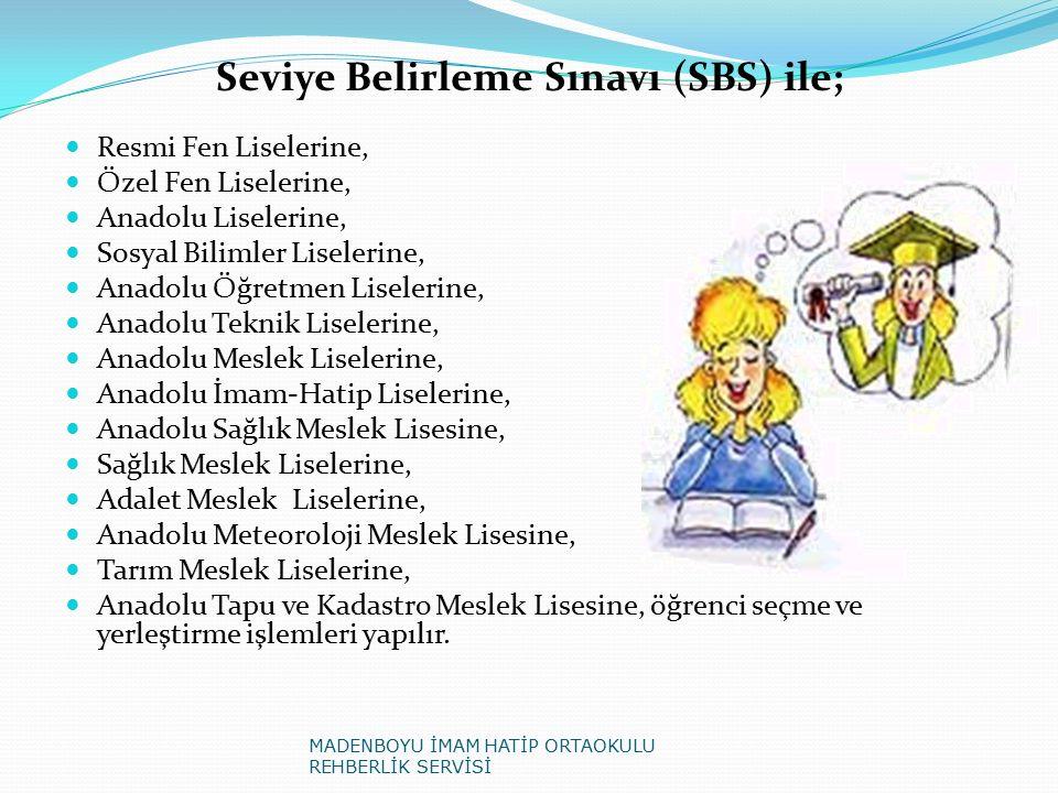 Seviye Belirleme Sınavı (SBS) ile; Resmi Fen Liselerine, Özel Fen Liselerine, Anadolu Liselerine, Sosyal Bilimler Liselerine, Anadolu Öğretmen Liseler