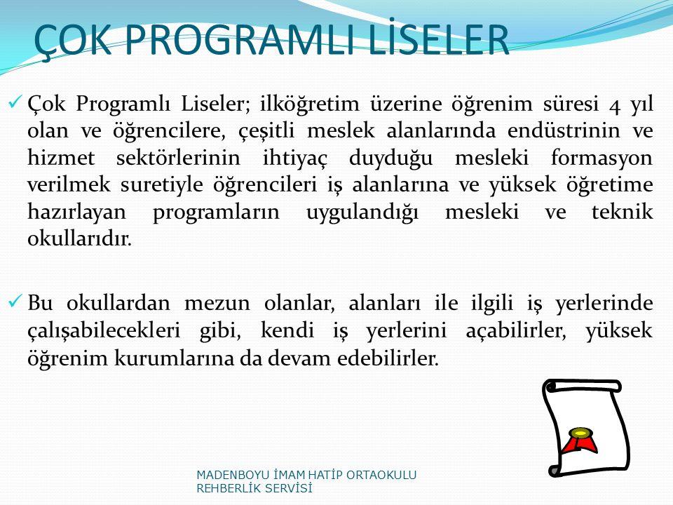 ÇOK PROGRAMLI LİSELER Çok Programlı Liseler; ilköğretim üzerine öğrenim süresi 4 yıl olan ve öğrencilere, çeşitli meslek alanlarında endüstrinin ve hi