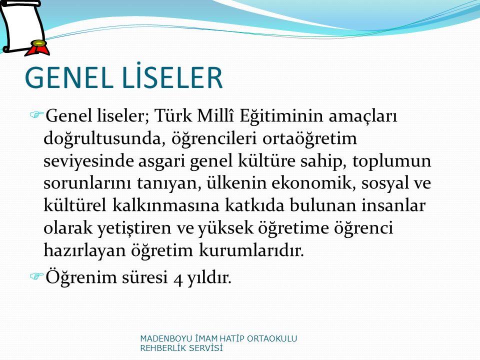 GENEL LİSELER  Genel liseler; Türk Millî Eğitiminin amaçları doğrultusunda, öğrencileri ortaöğretim seviyesinde asgari genel kültüre sahip, toplumun