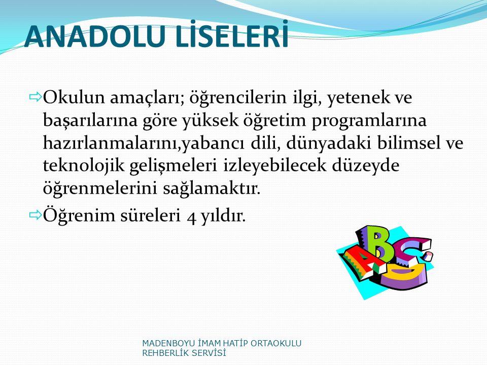 ANADOLU LİSELERİ  Okulun amaçları; öğrencilerin ilgi, yetenek ve başarılarına göre yüksek öğretim programlarına hazırlanmalarını,yabancı dili, dünyad