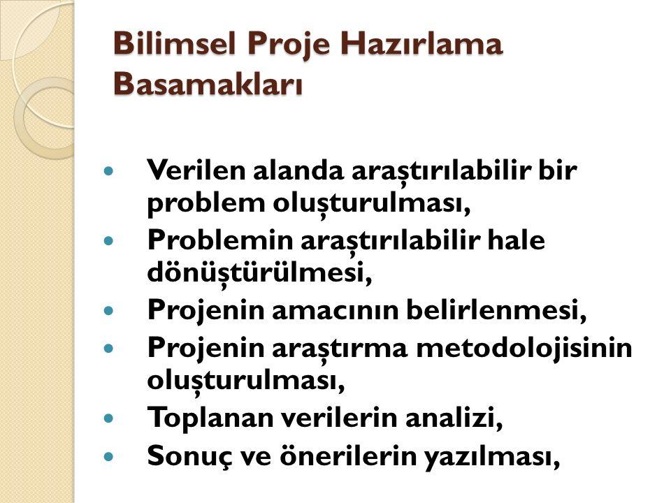 Bilimsel Proje Hazırlama Basamakları Verilen alanda araştırılabilir bir problem oluşturulması, Problemin araştırılabilir hale dönüştürülmesi, Projenin