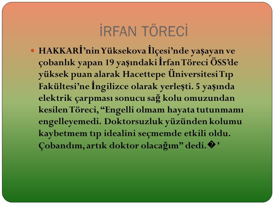 HAKKAR İ 'nin Yüksekova İ lçesi'nde ya ş ayan ve çobanlık yapan 19 ya ş ındaki İ rfan Töreci ÖSS'de yüksek puan alarak Hacettepe Üniversitesi Tıp Fakü