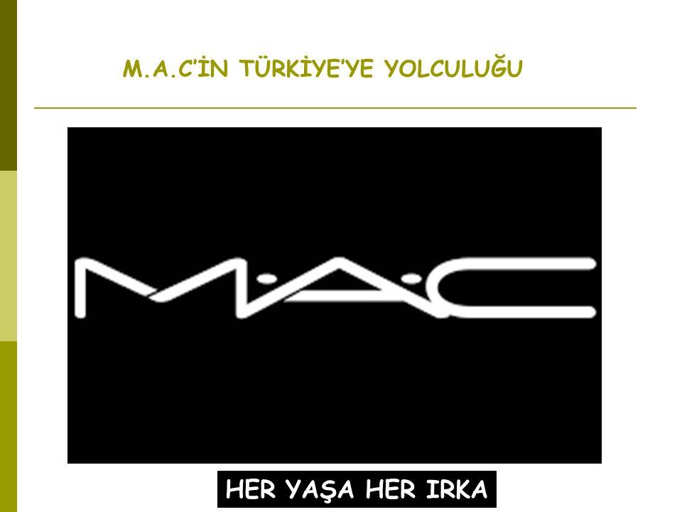 M.A.C'İN TÜRKİYE'YE YOLCULUĞU HER YAŞA HER IRKA