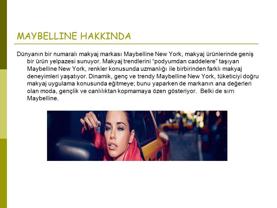 MAYBELLINE HAKKINDA Dünyanın bir numaralı makyaj markası Maybelline New York, makyaj ürünlerinde geniş bir ürün yelpazesi sunuyor.