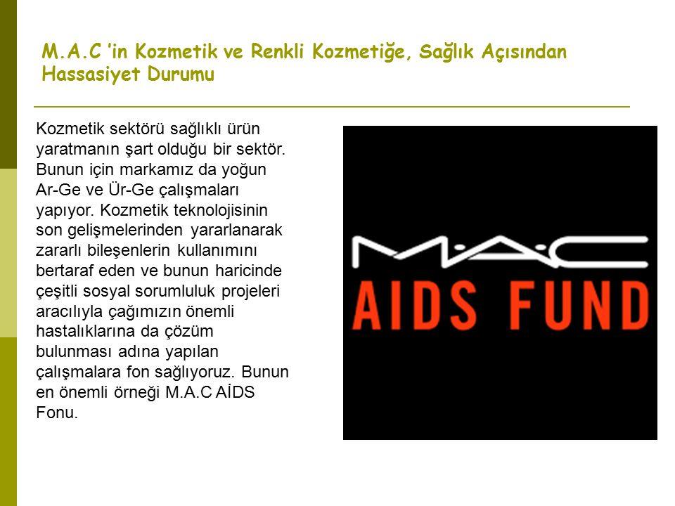 M.A.C 'in Kozmetik ve Renkli Kozmetiğe, Sağlık Açısından Hassasiyet Durumu Kozmetik sektörü sağlıklı ürün yaratmanın şart olduğu bir sektör.