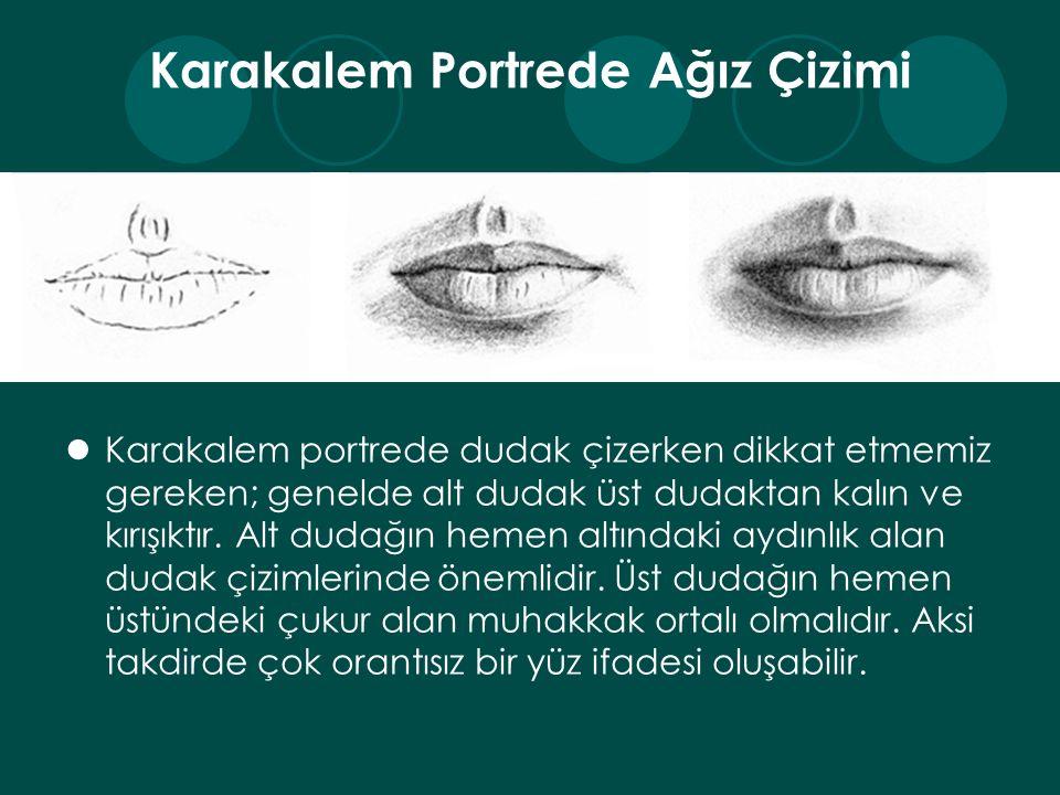 Karakalem Portrede Ağız Çizimi Karakalem portrede dudak çizerken dikkat etmemiz gereken; genelde alt dudak üst dudaktan kalın ve kırışıktır.