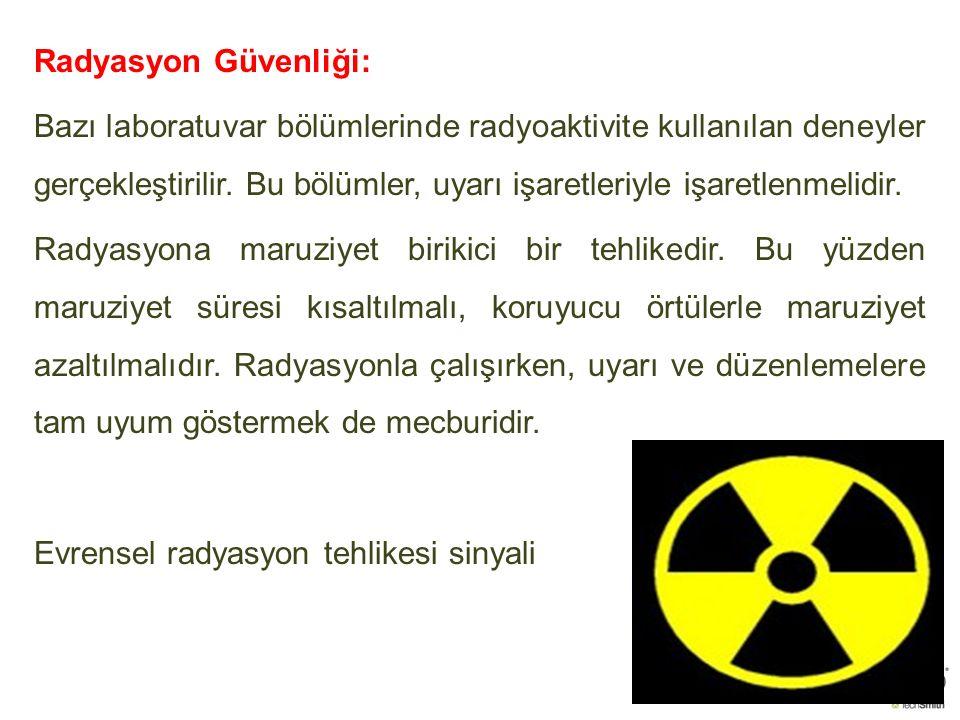 Radyasyon Güvenliği: Bazı laboratuvar bölümlerinde radyoaktivite kullanılan deneyler gerçekleştirilir.