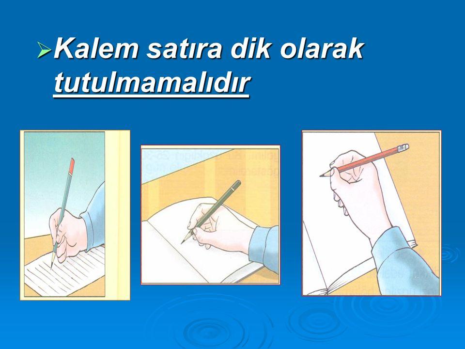  Yazı yazarken kalemin satır üzerindeki doğal eğikliğini bozmamak gerekir.