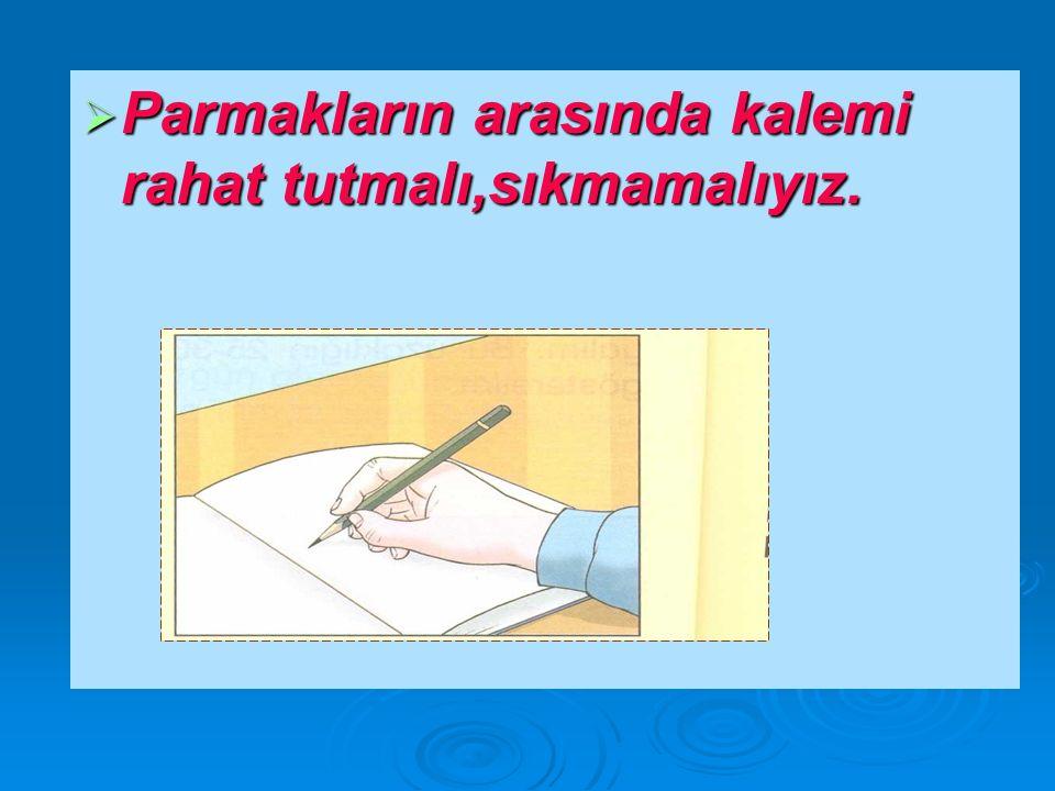  Kalem satıra dik olarak tutulmamalıdır