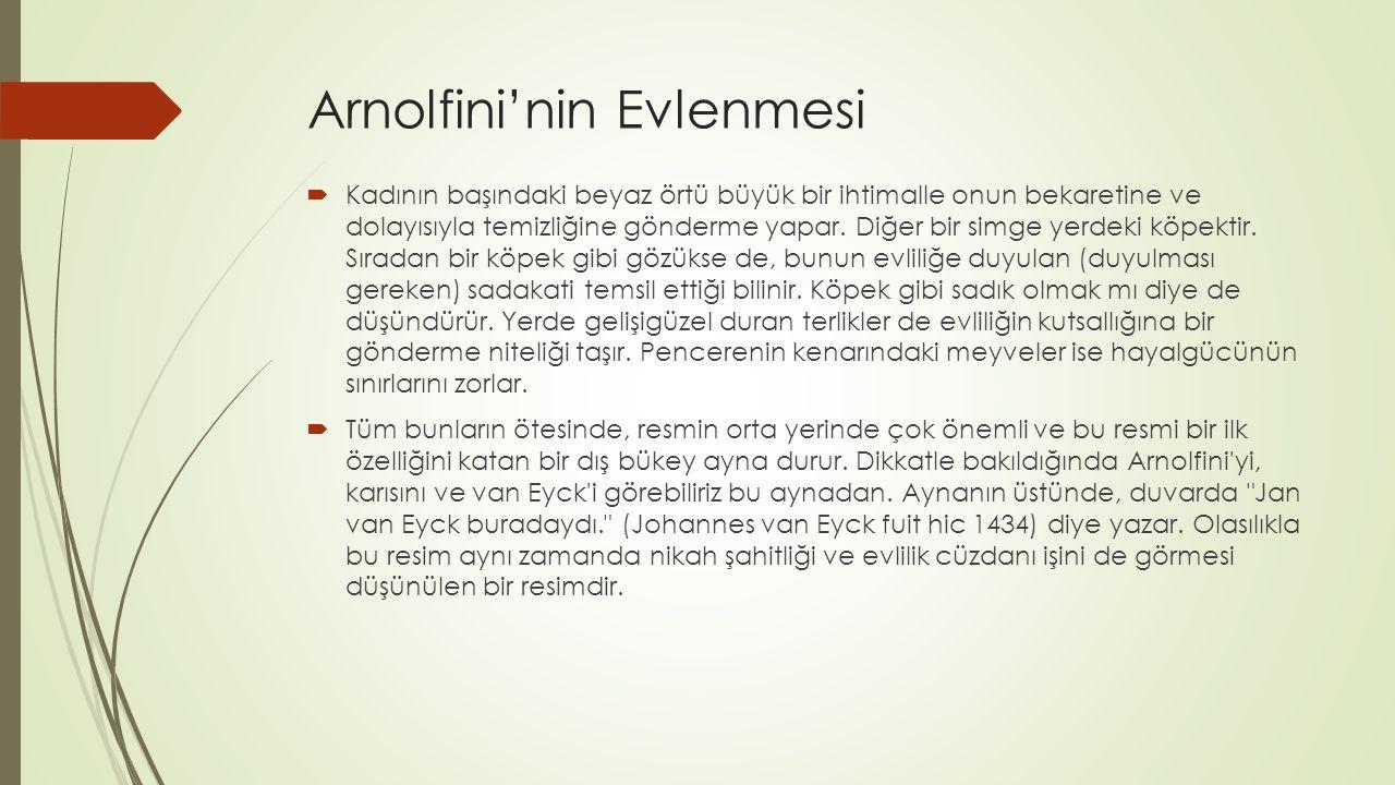 Arnolfini'nin Evlenmesi  Kadının başındaki beyaz örtü büyük bir ihtimalle onun bekaretine ve dolayısıyla temizliğine gönderme yapar.