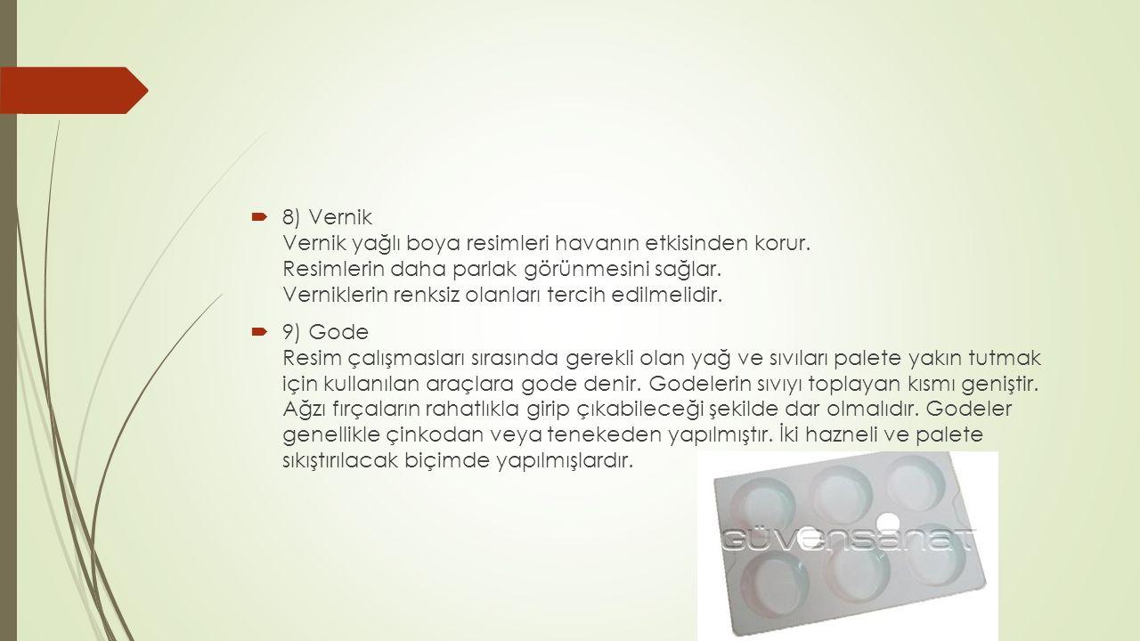  8) Vernik Vernik yağlı boya resimleri havanın etkisinden korur.