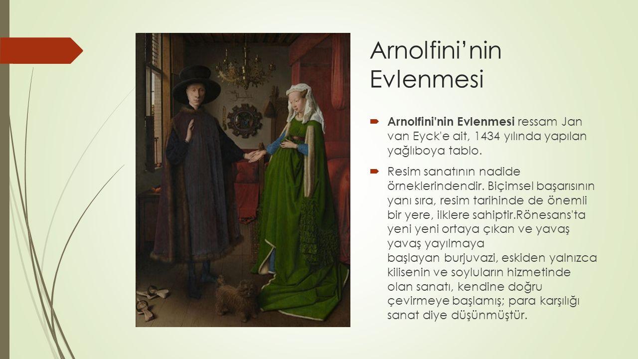Arnolfini'nin Evlenmesi  Arnolfini nin Evlenmesi ressam Jan van Eyck e ait, 1434 yılında yapılan yağlıboya tablo.