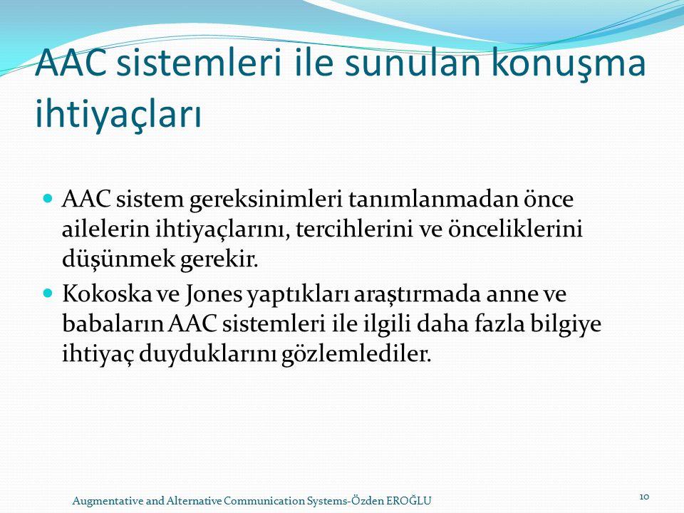AAC sistemleri ile sunulan konuşma ihtiyaçları AAC sistem gereksinimleri tanımlanmadan önce ailelerin ihtiyaçlarını, tercihlerini ve önceliklerini düşünmek gerekir.