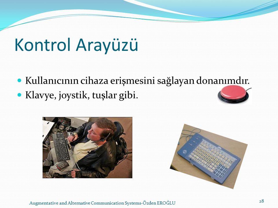 Kontrol Arayüzü Kullanıcının cihaza erişmesini sağlayan donanımdır.