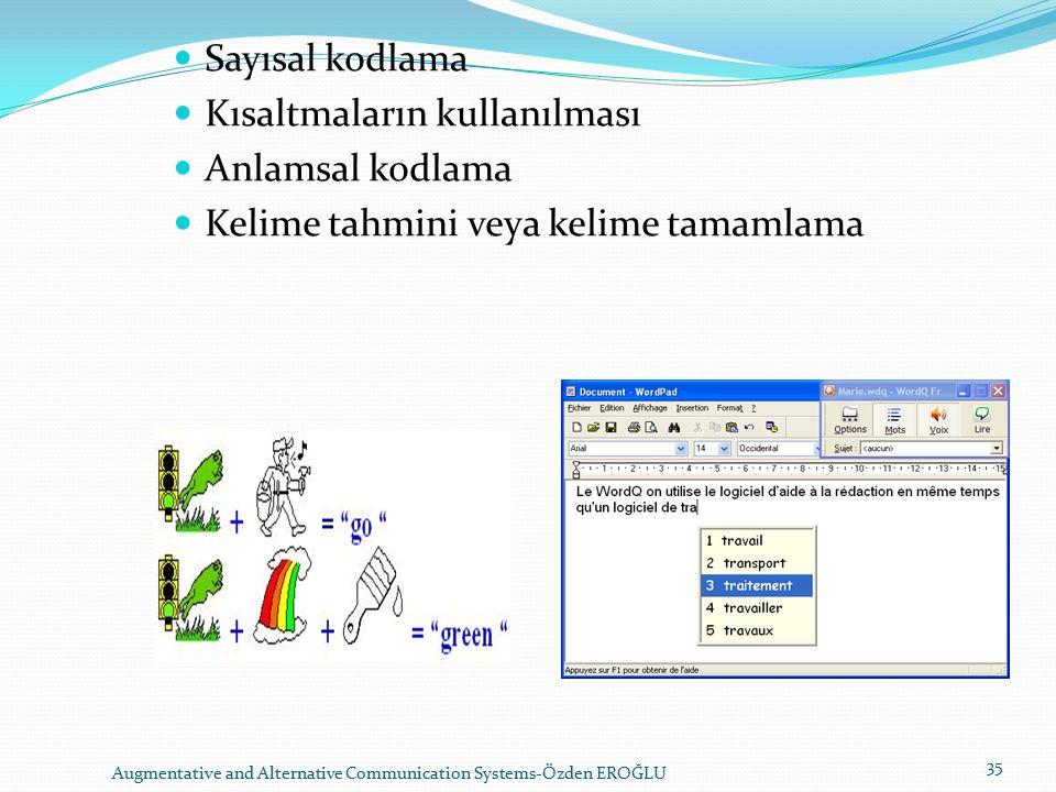 Sayısal kodlama Kısaltmaların kullanılması Anlamsal kodlama Kelime tahmini veya kelime tamamlama Augmentative and Alternative Communication Systems-Özden EROĞLU 35