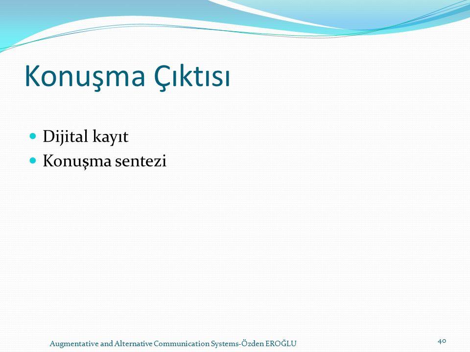 Konuşma Çıktısı Dijital kayıt Konuşma sentezi Augmentative and Alternative Communication Systems-Özden EROĞLU 40