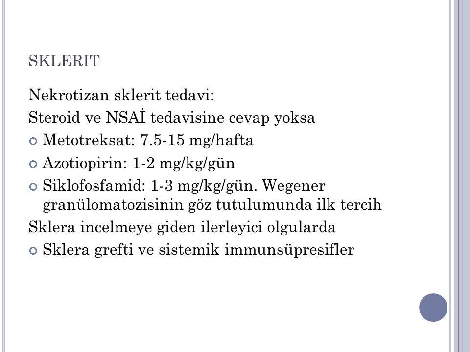 SKLERIT Nekrotizan sklerit tedavi: Steroid ve NSAİ tedavisine cevap yoksa Metotreksat: 7.5-15 mg/hafta Azotiopirin: 1-2 mg/kg/gün Siklofosfamid: 1-3 m