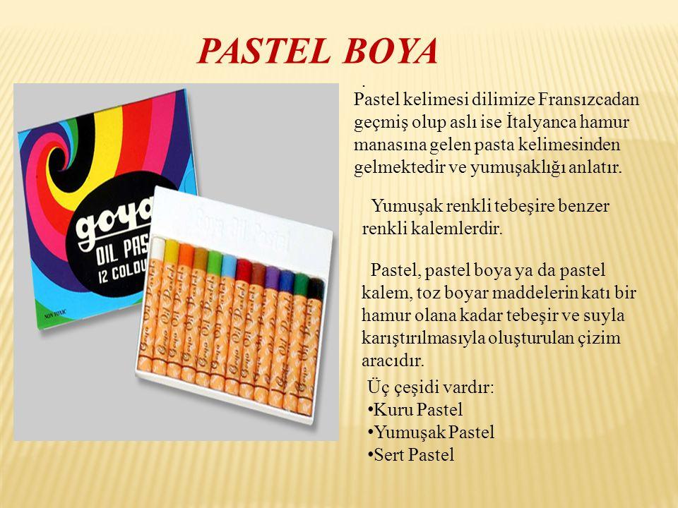 PASTEL BOYA Pastel, pastel boya ya da pastel kalem, toz boyar maddelerin katı bir hamur olana kadar tebeşir ve suyla karıştırılmasıyla oluşturulan çiz