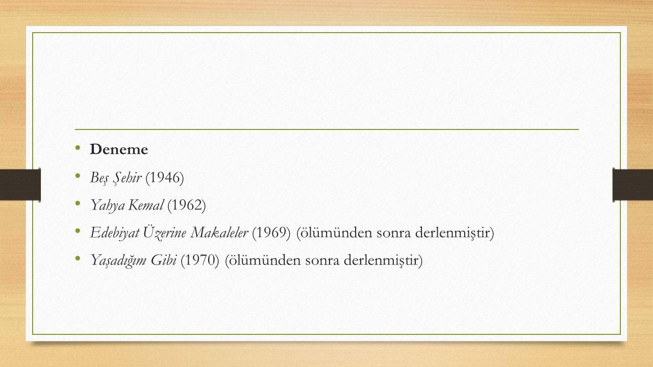Deneme Beş Şehir (1946) Yahya Kemal (1962) Edebiyat Üzerine Makaleler (1969) (ölümünden sonra derlenmiştir) Yaşadığım Gibi (1970) (ölümünden sonra derlenmiştir)