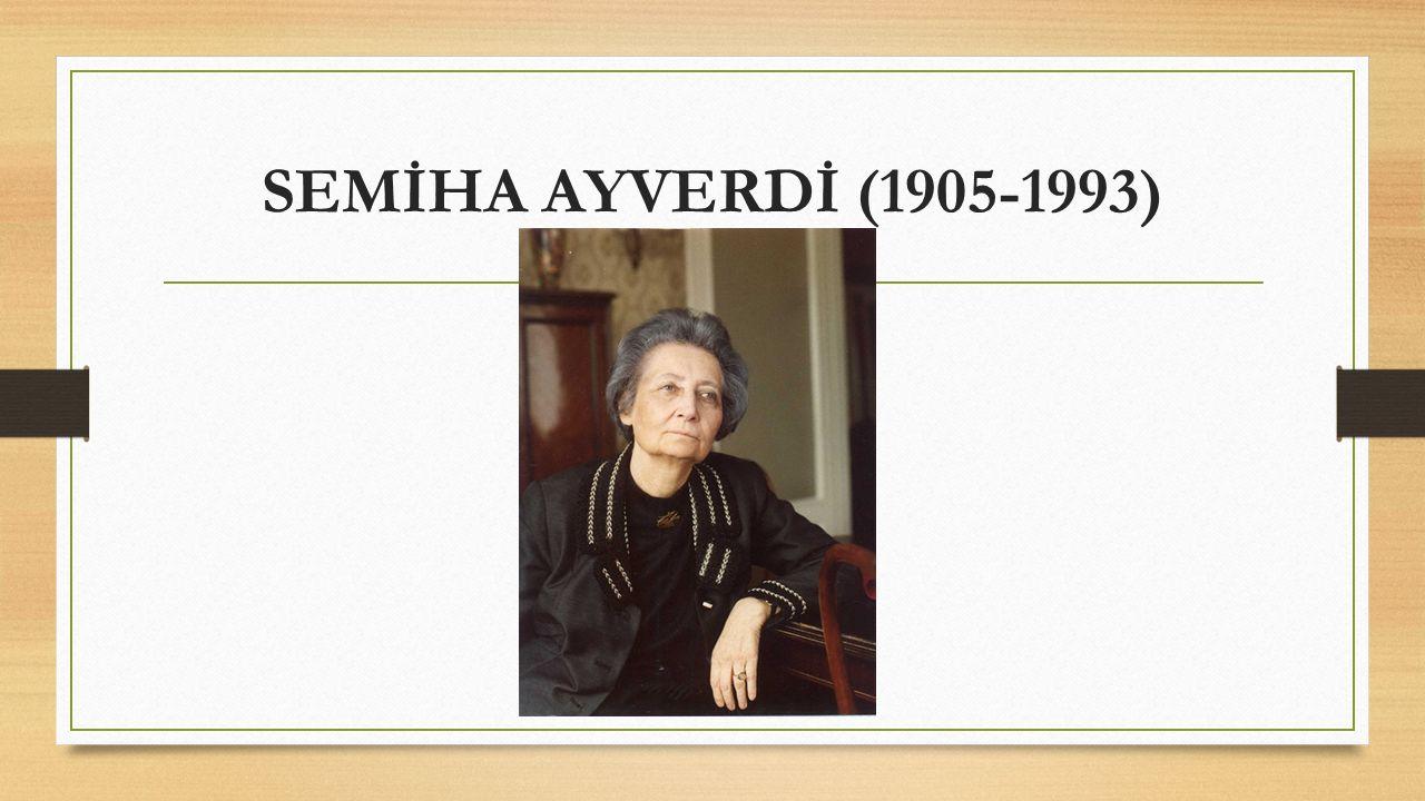 SEMİHA AYVERDİ (1905-1993)
