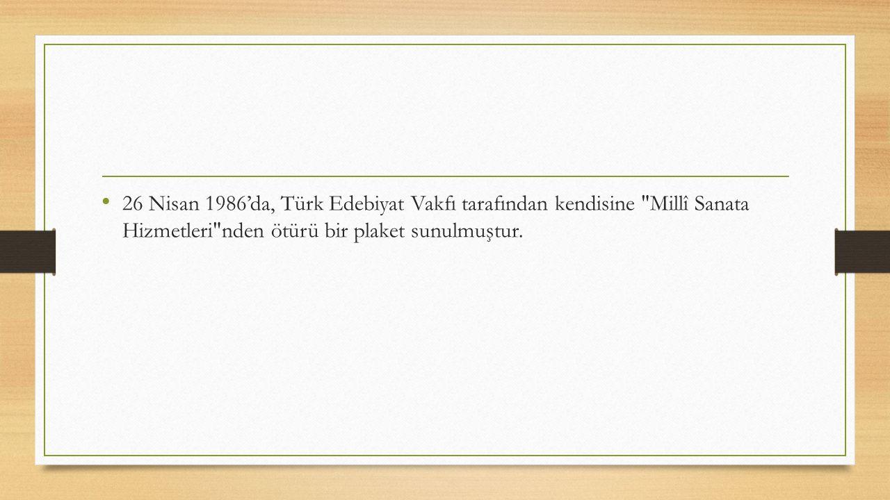 26 Nisan 1986'da, Türk Edebiyat Vakfı tarafından kendisine Millî Sanata Hizmetleri nden ötürü bir plaket sunulmuştur.