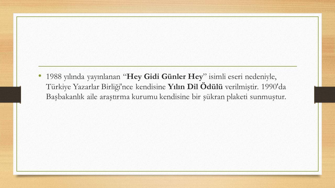 1988 yılında yayınlanan Hey Gidi Günler Hey isimli eseri nedeniyle, Türkiye Yazarlar Birliği nce kendisine Yılın Dil Ödülü verilmiştir.