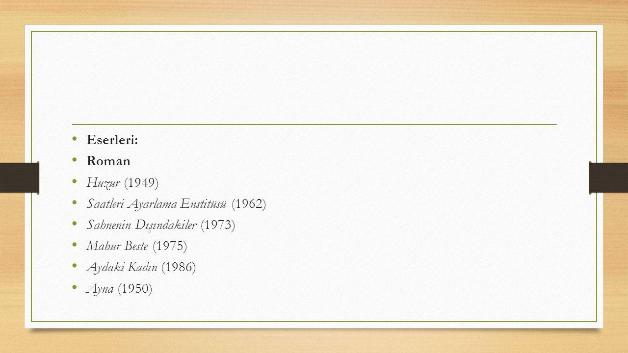 Eserleri: Roman Huzur (1949) Saatleri Ayarlama Enstitüsü (1962) Sahnenin Dışındakiler (1973) Mahur Beste (1975) Aydaki Kadın (1986) Ayna (1950)