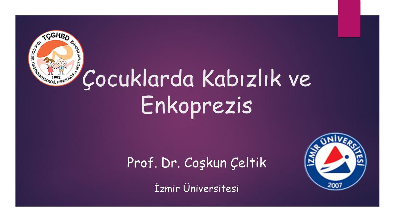 Çocuklarda Kabızlık ve Enkoprezis Prof. Dr. Coşkun Çeltik İzmir Üniversitesi