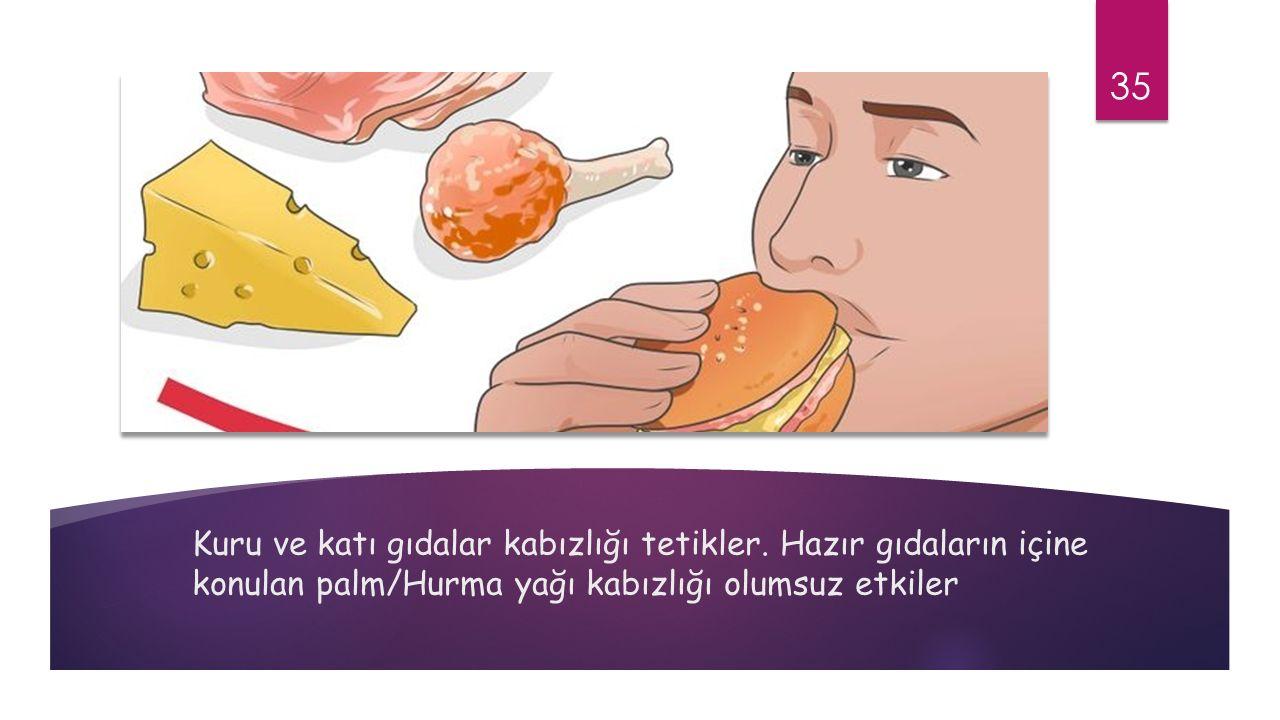 Kuru ve katı gıdalar kabızlığı tetikler.