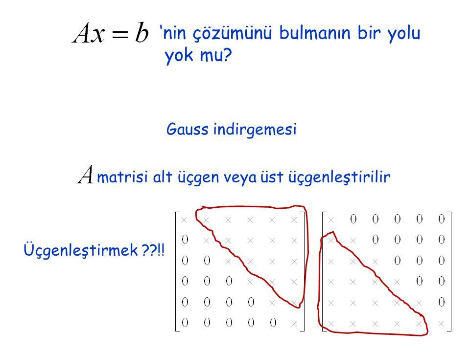 'nin çözümünü bulmanın bir yolu yok mu? Gauss indirgemesi matrisi alt üçgen veya üst üçgenleştirilir Üçgenleştirmek ??!!