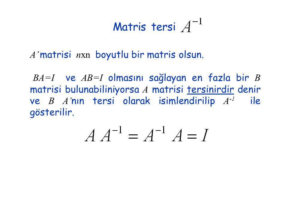 Matris tersi A' matrisi nxn boyutlu bir matris olsun. BA=I ve AB=I olmasını sağlayan en fazla bir B matrisi bulunabiliniyorsa A matrisi tersinirdir de