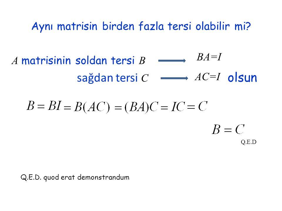 Aynı matrisin birden fazla tersi olabilir mi? A matrisinin soldan tersi B sağdan tersi C BA=I AC=I Q.E.D olsun Q.E.D. quod erat demonstrandum