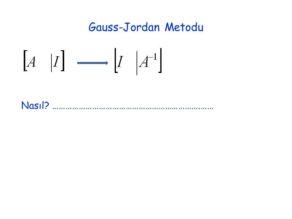Gauss-Jordan Metodu Nasıl? ………………………………………………………….……