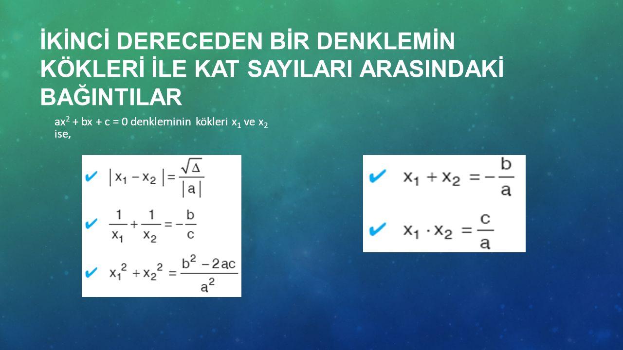 İKİNCİ DERECEDEN BİR DENKLEMİN KÖKLERİ İLE KAT SAYILARI ARASINDAKİ BAĞINTILAR ax 2 + bx + c = 0 denkleminin kökleri x 1 ve x 2 ise,